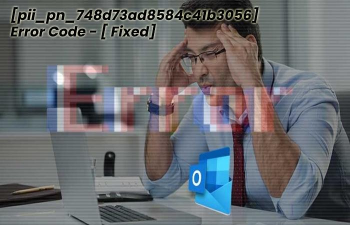 pii_pn_748d73ad8584c41b3056 error code